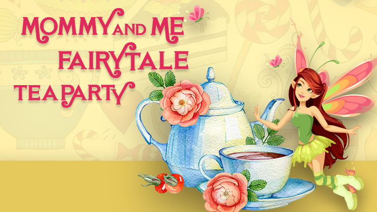 Mommy and Me Fairytale Tea Party