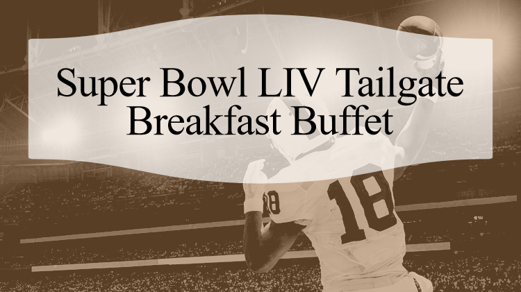 Super Bowl LIV Tailgate Breakfast Buffet
