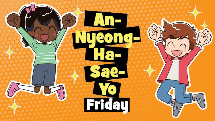 An-Nyeong-Ha-Sae-Yo Friday