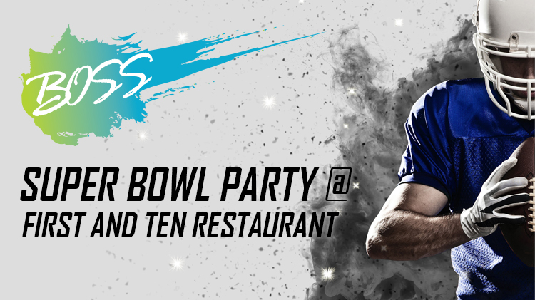 BOSS Super Bowl Party at the First and Ten Restaurant
